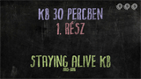 KB 30 percben - 1. rész - Staying Alive KB