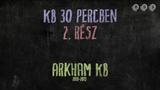 KB 30 percben - 2. rész - Arkham KB